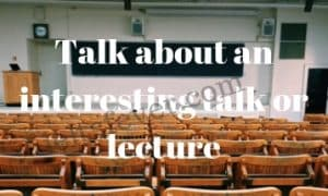 Talk about an interesting talk or lecture
