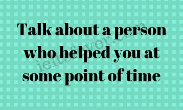 Talk about a person who helped you at some point of time
