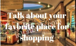Talk about your favorite place for shopping
