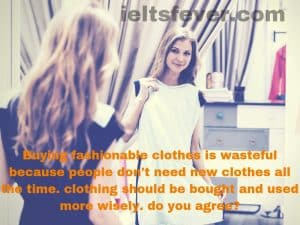 Buying fashionable clothes is wasteful because people don't need new