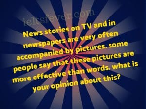 News stories on TV and in newspapers are very often accompanied
