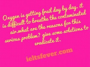 Oxygen is getting frail day by day. it is difficult to breathe the contaminated