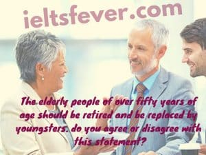 The elderly people of over fifty years of age should be retired