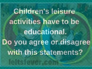 Children's leisure activities have to be educational. do you agree
