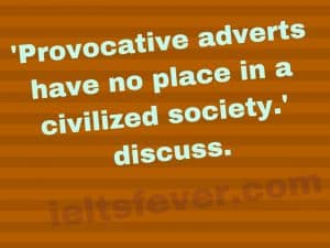 'Provocative adverts have no place in a civilized society.' discuss