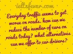 Everyday traffic seems to get worse on roads. how can we reduce