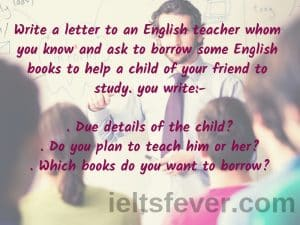 Write a letter to an English teacher whom you know and ask to borrow