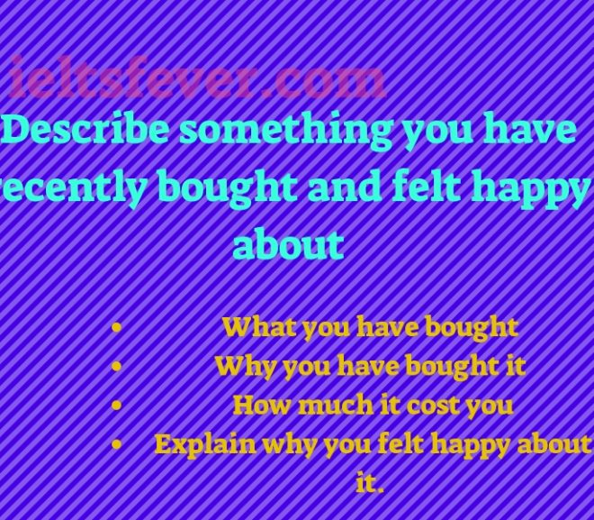 Describe something you have recently bought and felt happy about