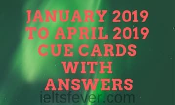 January 2019 to April 2019 Cue cards with answers