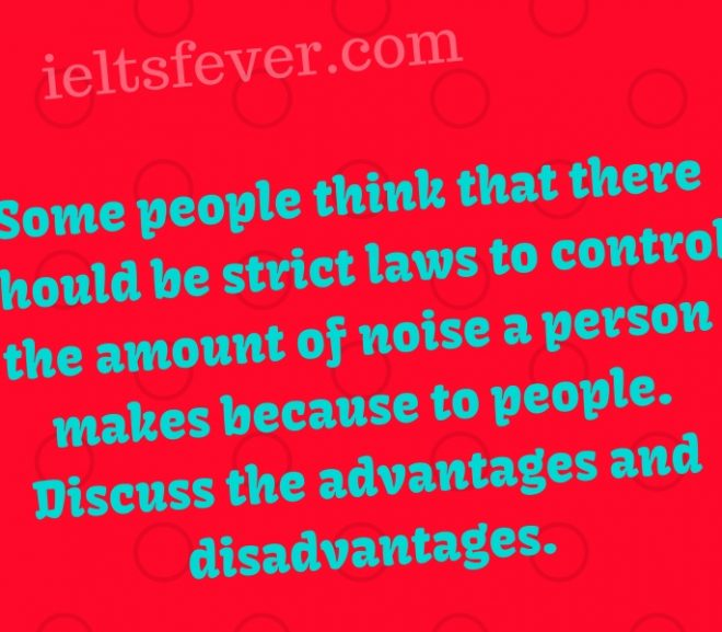 Some people think that there should be strict laws to control the amount of noise a person makes becauseto people.