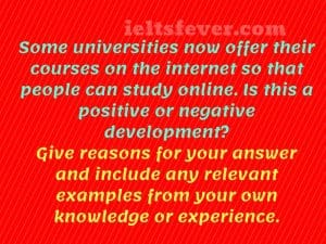 Some universities now offer their courses on the internet so that people can study online. is this a positive or negative development?