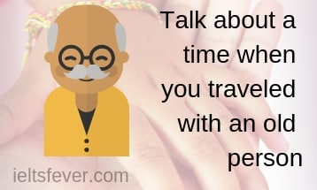 Talk about a time when you traveled with an old person