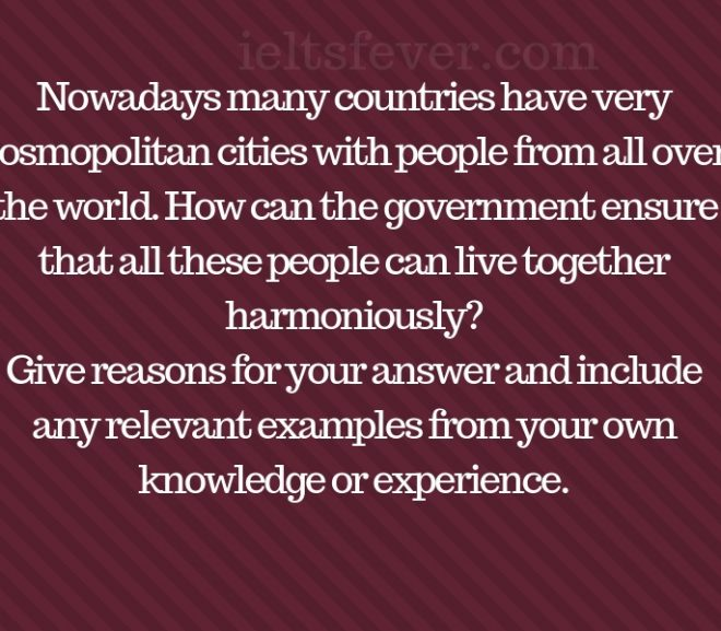 Nowadays many countries have very cosmopolitan cities with people from all over the world. How can the government ensure that all these people can live together harmoniously?