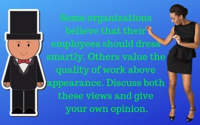 Some organizations believe that their employees should dress smartly. Others value the quality of work above appearance.Discuss both these views and give yourown opinion. high reputation