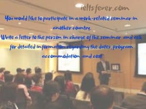 Write a letter to the person in charge of the seminarand ask for detailed