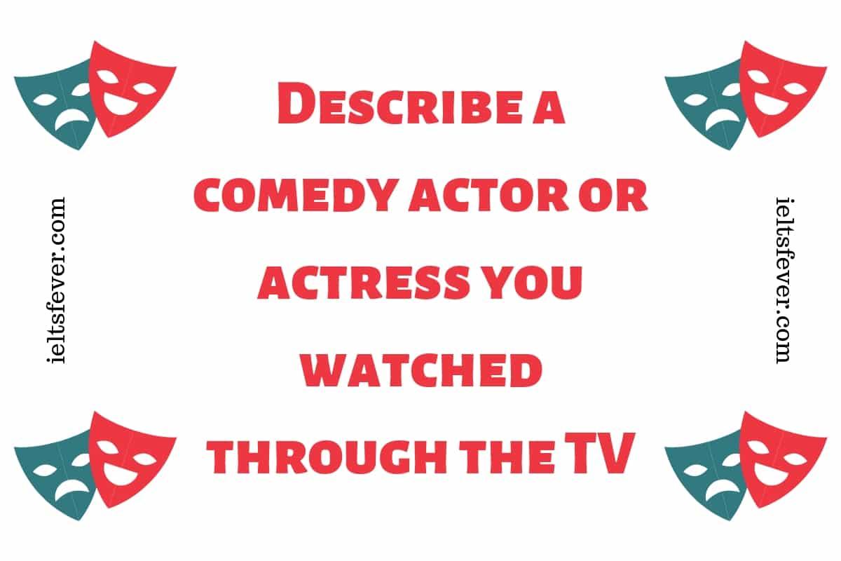 Describe a comedy actor or actress you watched through the TV kapil sharma show