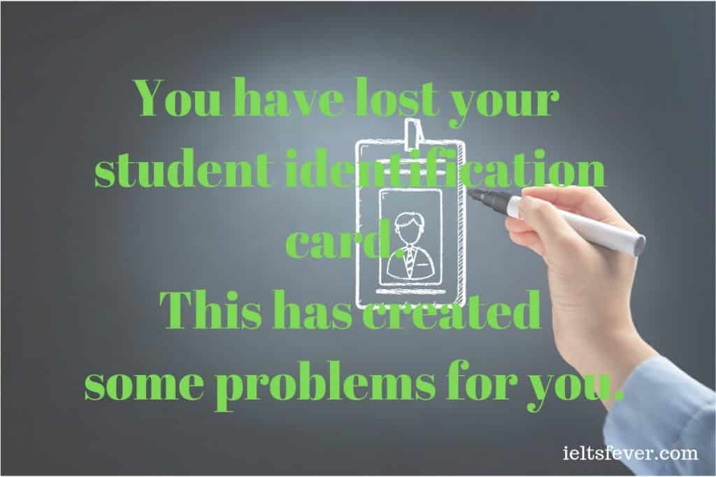 You have lost your student identification card This has created some problems for you.Write a letter to the director of student services. In your letter