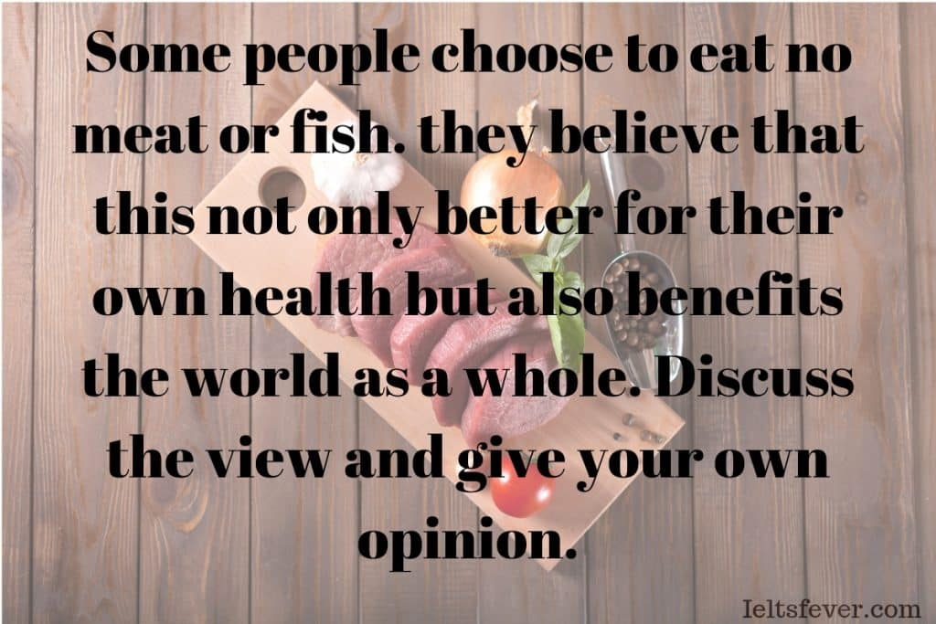 Some people choose to eat no meat or fish balanced diet vegetarian benefits the world non-vegetarian dishes writing task 2 with answer