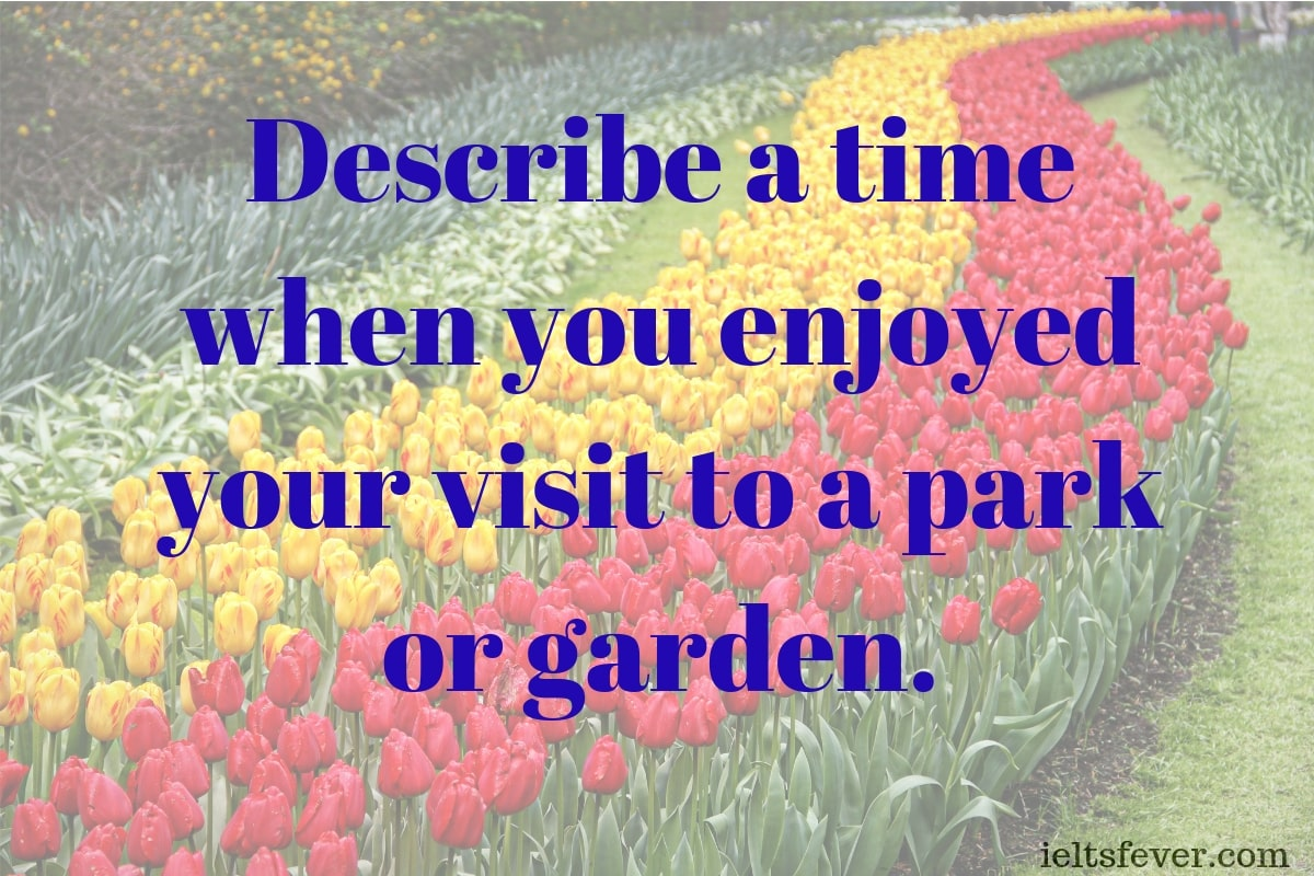 Describe a time when you enjoyed your visit to a park or garden public gardens see the beauty of nature public gardens in india ielts exam
