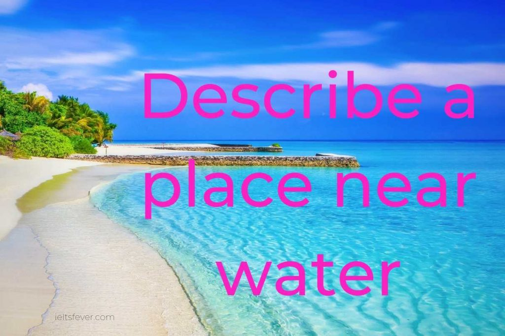 Describe a place near water that you enjoyed visiting spend some leisure time swimming in the water old people prefer