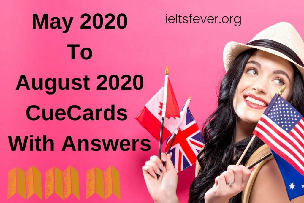 May 2020 to August 2020 Cue Cards with Answers UpDated