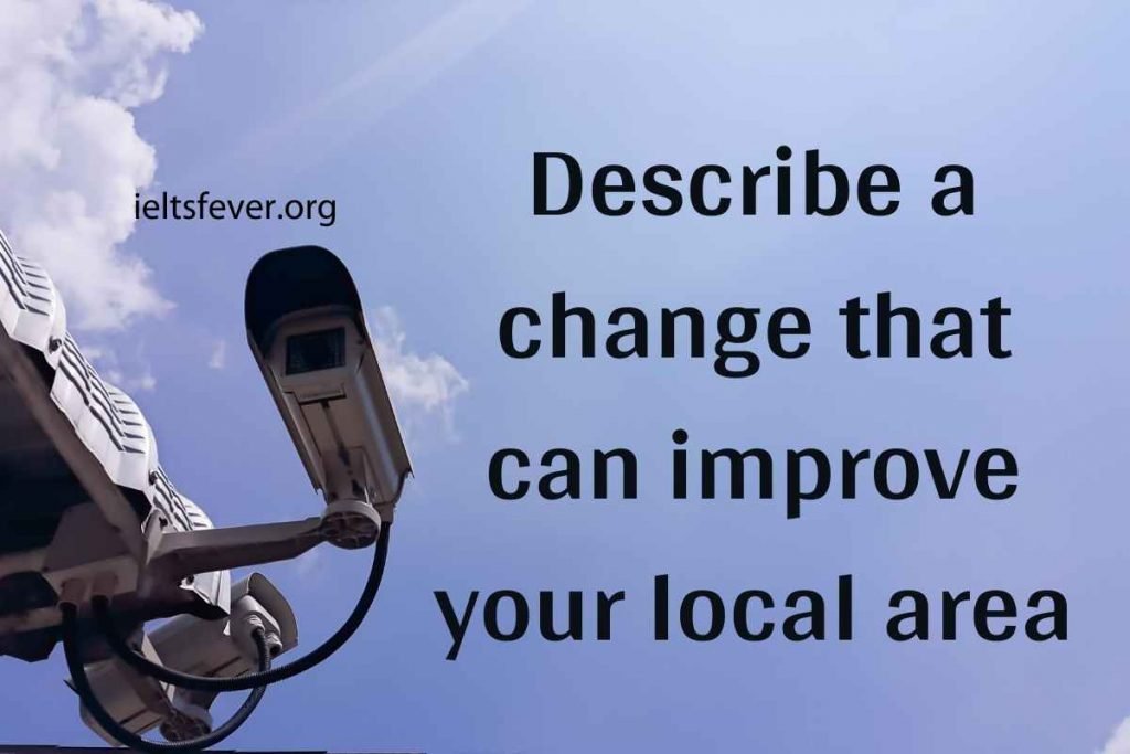 Describe a Change That You Want to Improve in Your Local Area