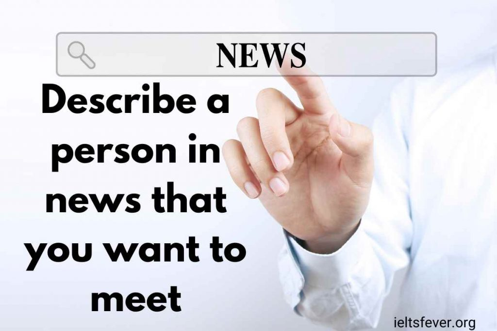 Describe a person in the news that you want to meet