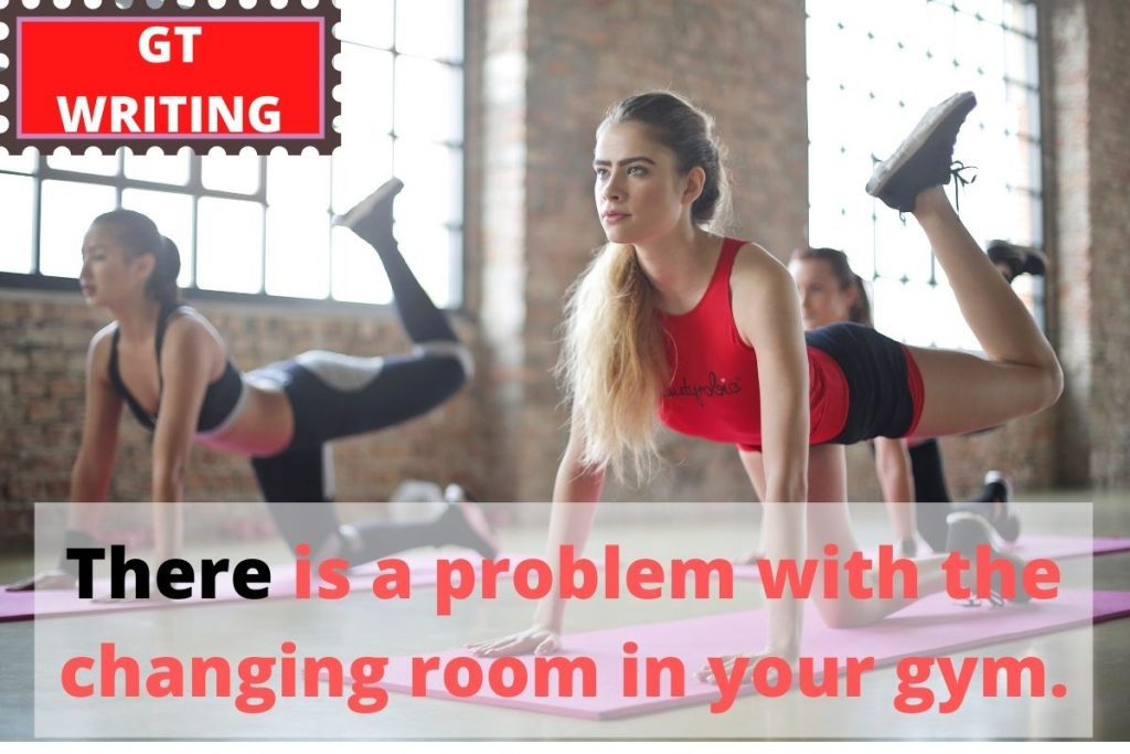 There is a problem with the changing room in your gym.