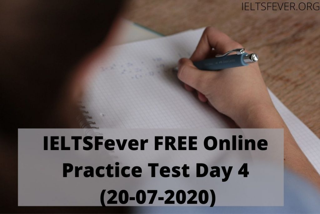 IELTSFever FREE Online Practice Test Day 4 (20-07-2020)