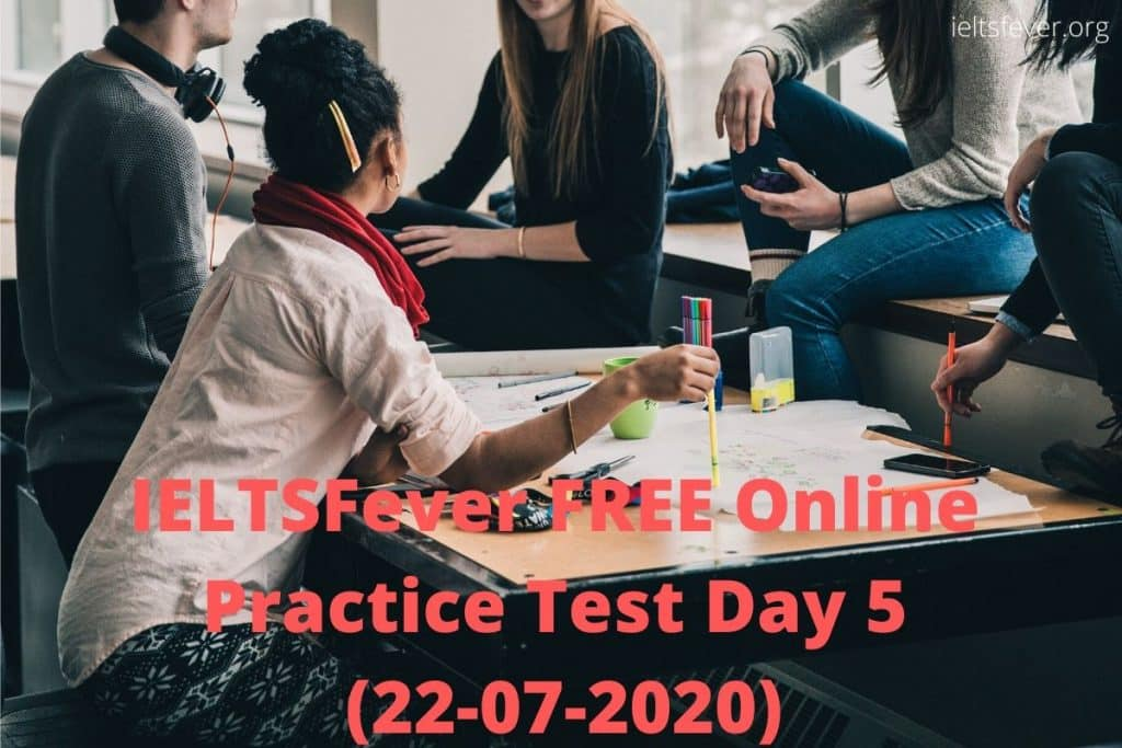 IELTSFever FREE Online Practice Test Day 5 (22-07-2020)