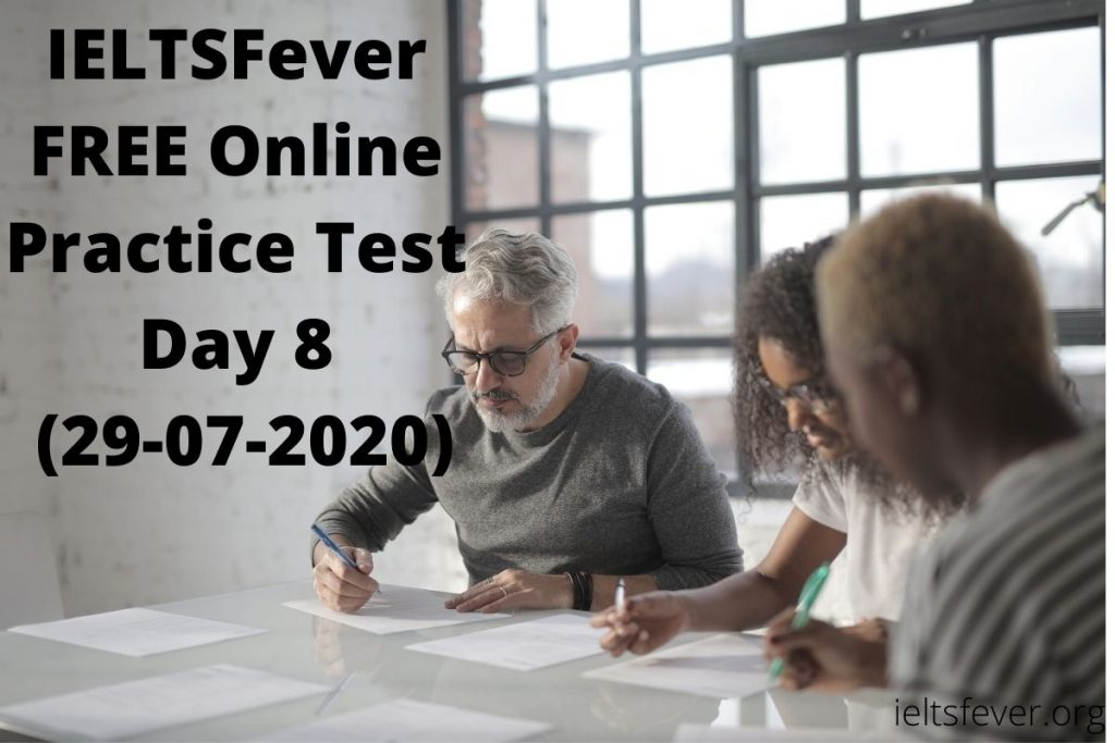 IELTSFever FREE Online Practice Test Day 8 (29-07-2020)