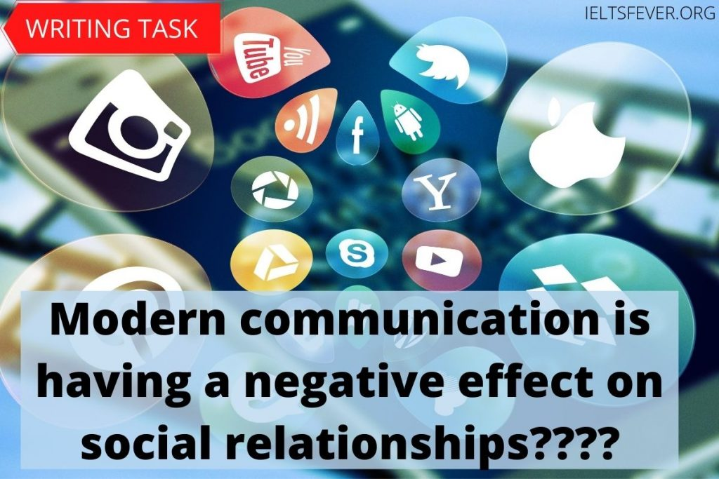 Modern communication is having a negative effect on social relationships.