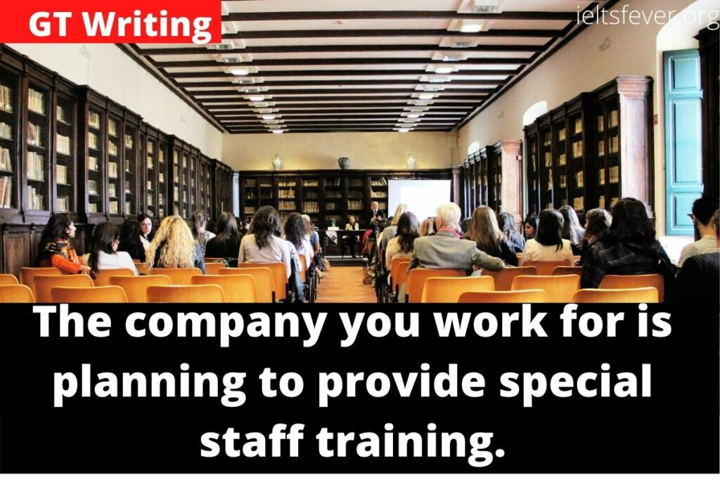 The company you work for is planning to provide special staff training.
