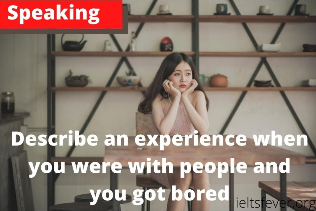 Describe an experience when you were with people and you got bored