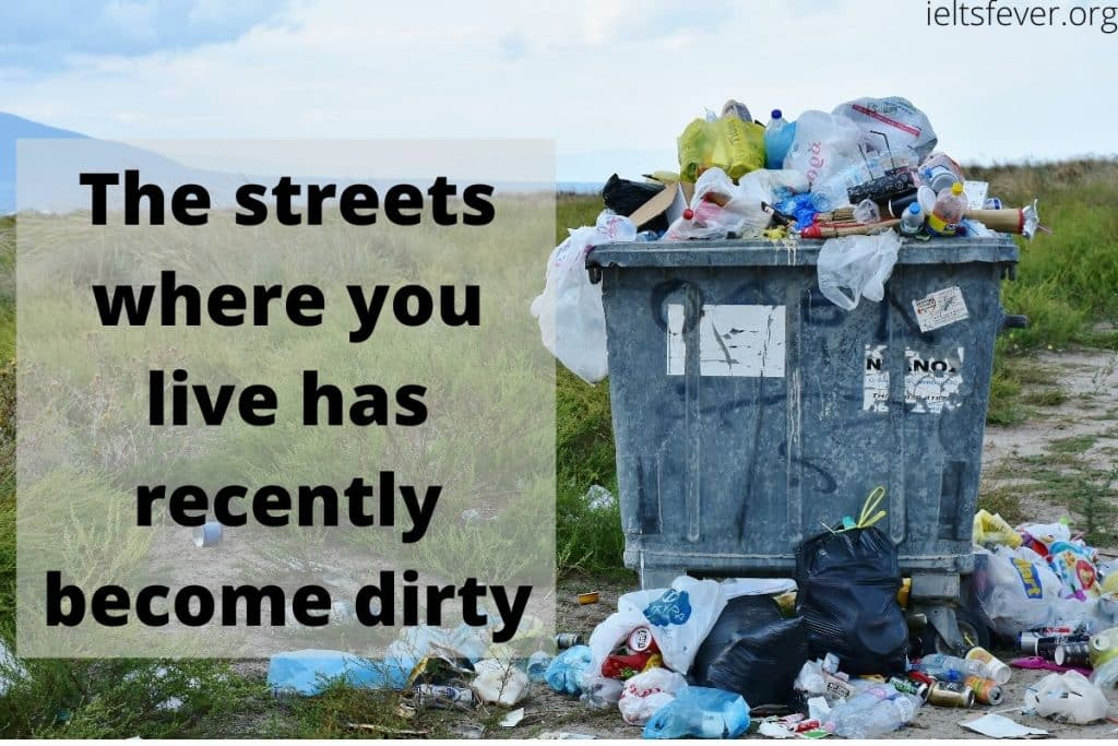 The streets where you live has recently become dirty.
