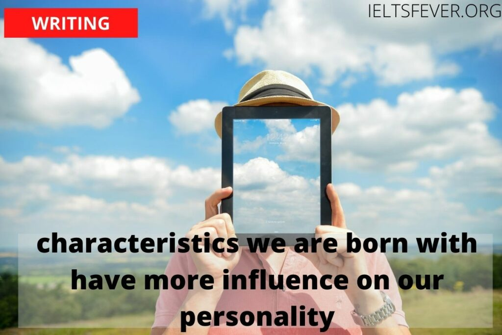 characteristics we are born with have more influence on our personality and development than any experiences we may have in our life. Which do you consider to be the major influence?