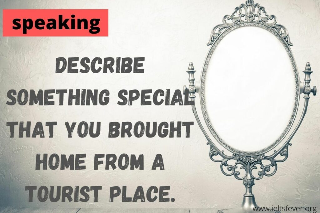 Describe something special that you brought home from a tourist place.