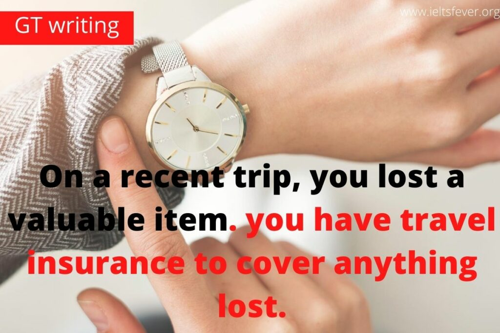 On a recent trip, you lost a valuable item. Fortunately, you have travel insurance to cover anything lost. Write a letter to the manager of the insurance company.