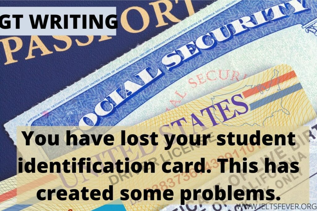 You have lost your student identification card. This has created some problems for you.