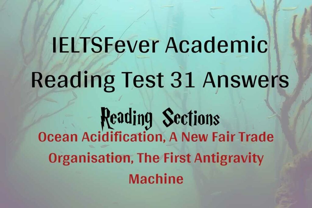 IELTSFever Academic Reading Test 31 Answers Ocean Acidification, A New Fair Trade Organisation, The First Antigravity Machine