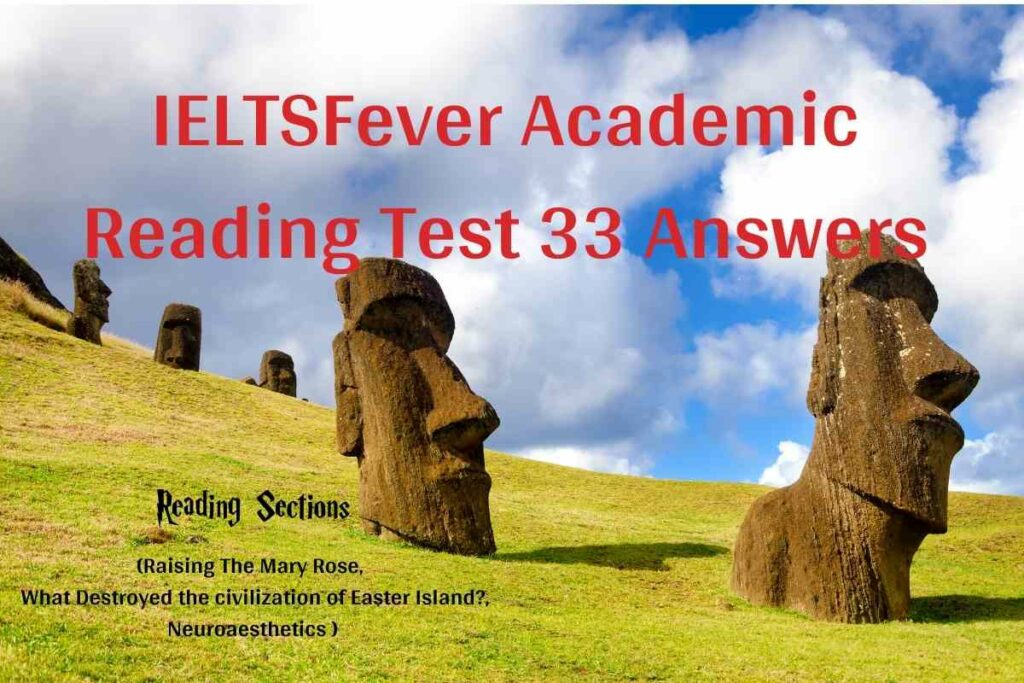 IELTSFever Academic Reading Test 33 Answers ( Passage 1 Raising The Mary Rose, Passage 2 What Destroyed the civilization of Easter Island?, Passage 3 Neuroaesthetics )