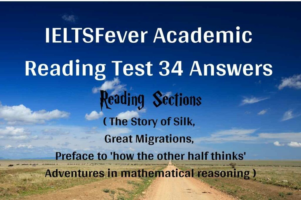 IELTSFever Academic Reading Test 34 Answers ( Passage 1 The Story of Silk, Passage 2 Great Migrations, Passage 3 Preface to 'how the other half thinks' Adventures in mathematical reasoning
