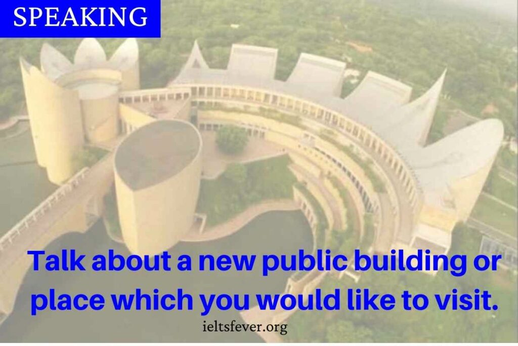 Talk about a new public building or place which you would like to visit.