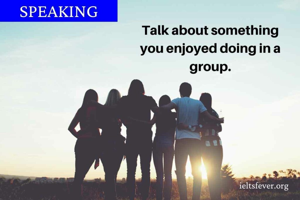 Talk about something you enjoyed doing in a group.