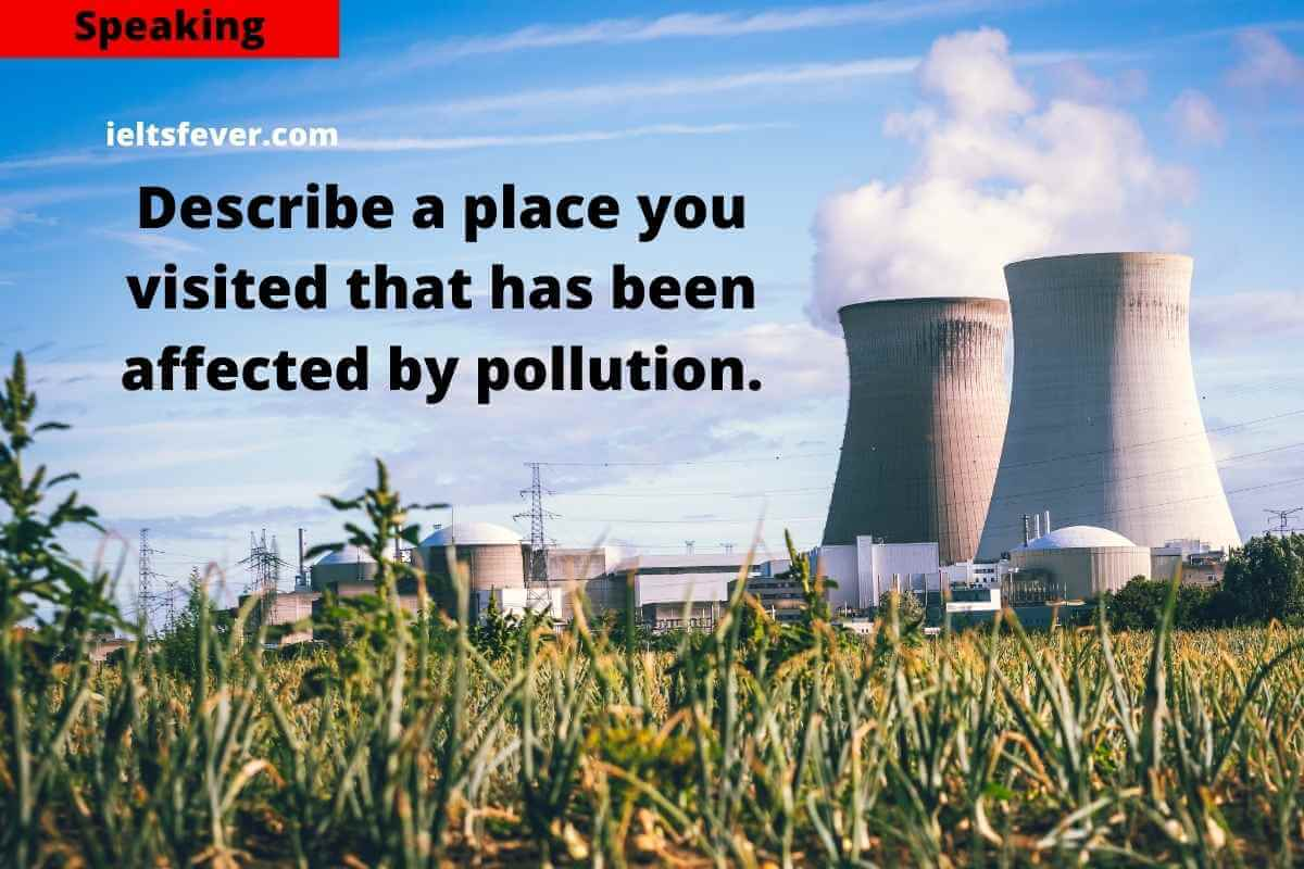 Describe a Place You Visited That Has Been Affected by Pollution.