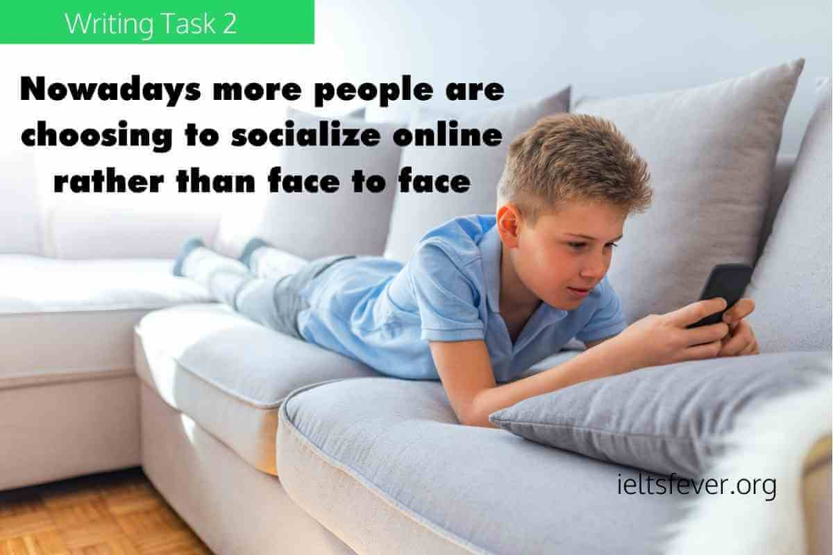 Nowadays morepeopleare choosing to socialize online rather than face to face, is this a positive or negative development? Time
