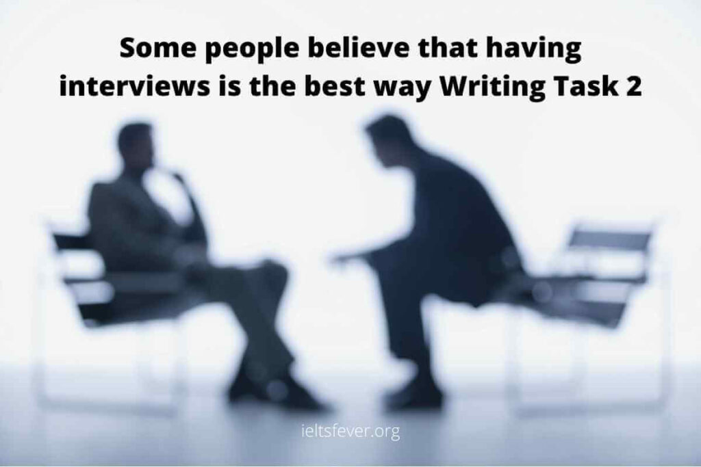 Some people believe that having interviews is the best way
