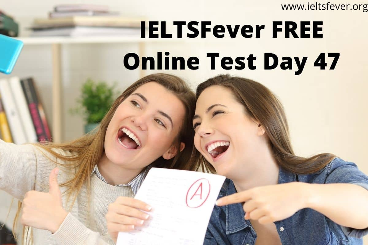 IELTSFever FREE Online Test Day 47(11-11-2020)