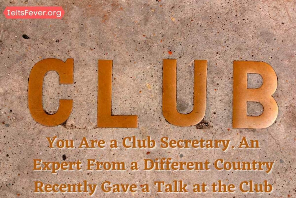 You Are a Club Secretary. An Expert From a Different Country Recently Gave a Talk at the Club