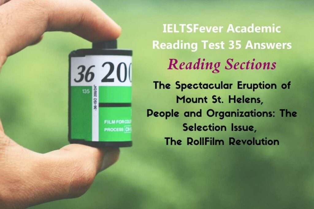 IELTSFever Academic Reading Test 35 Answers The Spectacular Eruption of Mount St. Helens, Passage 2 People and Organisations: The Selection Issue, Passage 3 The RollFilm Revolution